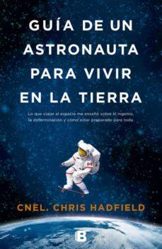 guia de un astronauta para vivir en la tierra-chris hadfield-9788466655552