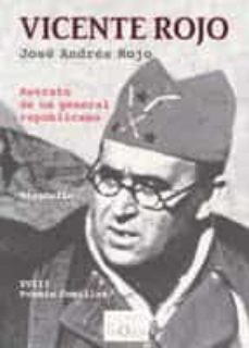 vicente rojo: retrato de un general republicano-jose andres rojo-9788483104552