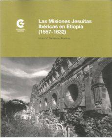 Leer libros de descarga gratis en línea LAS MISIONES JESUITAS IBÉRICAS EN ETIOPÍA (1557-1632) in Spanish de MARTINEZ, VICTOR M. FERNANDEZ