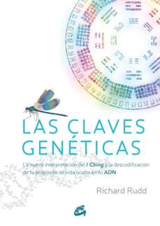 las claves geneticas: la nueva interpretacion del i ching y la descodificacion de tu proposito de vida oculto en tu adn-richard rudd-9788484455752