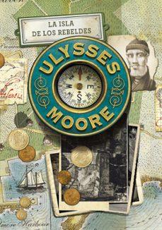 ulysses moore 16 : la isla de los rebeldes-pierdomenico baccalario-9788490435052