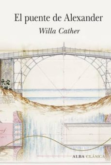 Descargar vista completa de libros de google EL PUENTE DE ALEXANDER in Spanish de WILLA CATHER 9788490655252