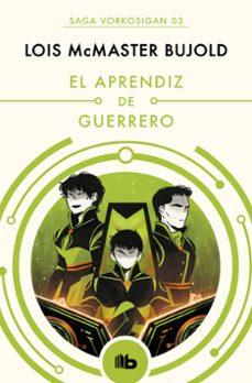 Libros en línea para leer gratis sin descargar EL APRENDIZ DE GUERRERO (LAS AVENTURAS DE MILES VORKOSIGAN 3) CHM en español de LOIS MCMASTER BUJOLD 9788490708552
