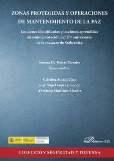 zonas protegidas y operaciones de mantenimiento de la paz. lecciones identificadas y lecciones aprendidas en conmemoración del 20º aniversario de la masacre de srebrenica (ebook)-susana de (coord.) tomás morales-9788490858752