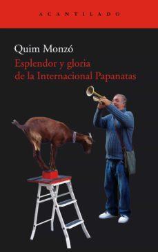 esplendor y gloria de la internacional papanatas (ebook)-quim monzo-9788492649952