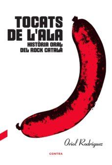 Descargar TOCATS DE L ALA: HISTORIA ORAL DEL ROCK CATALA gratis pdf - leer online