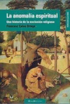 Valentifaineros20015.es La Anomalia Espiritual: Una Historia De La Expulsion Religiosa Image