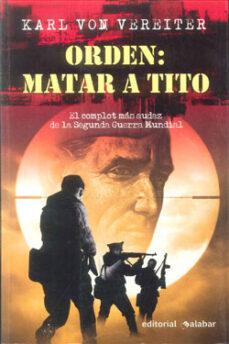 Descarga gratuita de libros de texto en alemán ORDEN: MATAR A TITO 9788496803152 (Spanish Edition)