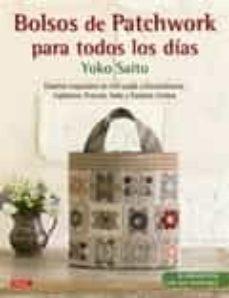 Descargar gratis nuevos ebooks ipad BOLSOS DE PATCHWORK PARA TODOS LOS DIAS (21 PROYECTOS CON SUS PATRONES) 9788498745252