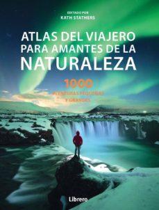 Descargar ebooks gratuitos en formato txt ATLAS DEL VIAJERO PARA AMANTES DE LA NATURALEZA:100 AVENTURAS PEQUEÑAS Y GRANDES de KATE STATHERS 9789463593052 MOBI en español