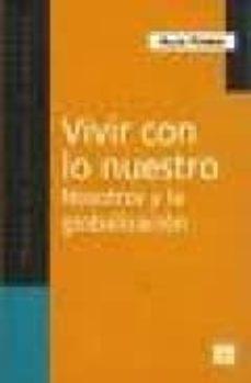 Lofficielhommes.es Vivir Con Lo Nuestro: Nosotros Y La Globalizacion (2ª Ed.) Image
