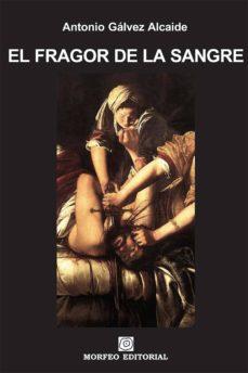 el fragor de la sangre (ebook)-antonio galvez alcaide-cdlap00003252