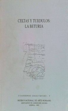 CELTAS Y TÚRDULOS: LA BETURIA - JUAN JAVIER ENRÍQUEZ NAVASCUÉS, ALBERTO J. LORRIO, VIRGILIO HIPÓLITO CORREIA, LUIS BERROCAL RANGEL, ALONSO RODRÍGUEZ DÍAZ, M. PAZ GARCÍA-BELLIDO, ALICIA Mª CANTO, WILLIAM S. KURTZ |