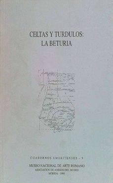 CELTAS Y TÚRDULOS: LA BETURIA - JUAN JAVIER ENRÍQUEZ NAVASCUÉS, ALBERTO J. LORRIO, VIRGILIO HIPÓLITO CORREIA, LUIS BERROCAL RANGEL, ALONSO RODRÍGUEZ DÍAZ, M. PAZ GARCÍA-BELLIDO, ALICIA Mª CANTO, WILLIAM S. KURTZ | Triangledh.org