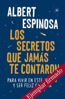los secretos que jamas te contaron: para vivir en este mundo y ser feliz cada dia (ejemplar firmado por el autor)-albert espinosa-2910020094362