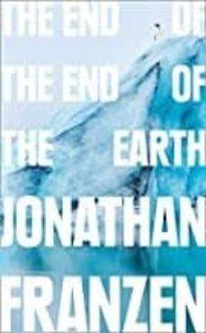 Descarga gratuita de Ebook rapidshare END OF THE END OF THE EARTH de JONATHAN FRANZEN 9780008299262 in Spanish