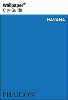 Descargar libros electrónicos gratis para iPod nano WALLPAPER CITY GUIDE HAVANA 2020 de  9780714879062 RTF ePub MOBI (Spanish Edition)