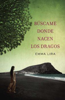 búscame donde nacen los dragos (ebook)-emma lira-9788401354762