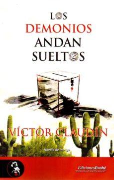 Ebooks descargar gratis epub LOS DEMONIOS ANDAN SUELTOS (Literatura española) FB2 de VICTOR CLAUDIN
