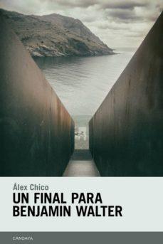 Descargar libros completos gratis en línea UN FINAL PARA BENJAMIN WALTER 9788415934462 de ALEX CHICO en español ePub