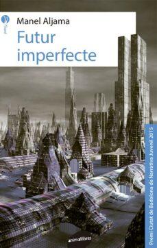 Descargar gratis ebook aleman FUTUR IMPERFECTE de MANEL ALJAMA CHM RTF FB2 (Literatura española) 9788415975762