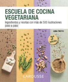 escuela de cocina vegetariana: ingredientes y recetas con mas de 500 ilustraciones paso a paso-9788416124862