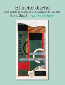 el factor diseño: en la cultura de la imagen y en la imagen de la cultura-enric satue-9788420651262