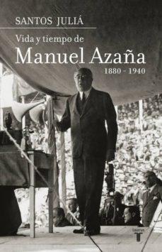vida y tiempo de manuel azaña (1880-1940)-santos julia-9788430606962