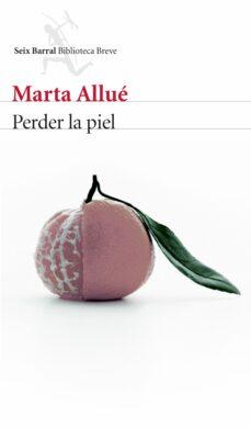 Descarga gratuita de libros torrent PERDER LA PIEL de MARTA ALLUE FB2 (Literatura española) 9788432225062