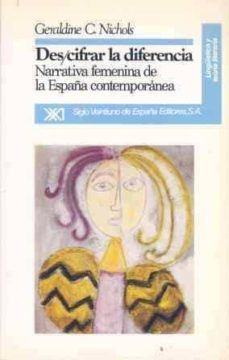 descifrar la diferencia: narrativa femenina españa contemporanea-geraldine c. nichols-9788432307362
