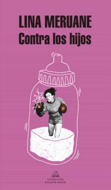 Descargar libros de google libros CONTRA LOS HIJOS in Spanish RTF 9788439734062 de LINA MARIA MERUANE BOZA