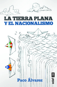 Descargas gratuitas de libros de Kindle de Amazon LA TIERRA PLANA Y EL NACIONALISMO de PACO ALVAREZ 9788441439962 PDB iBook