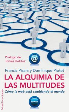 Descargar LA ALQUIMIA DE LAS MULTITUDES: COMO LA WEB ESTA CAMBIANDO EL MUND O gratis pdf - leer online