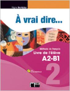 Descargar A VRAI DIRE... 2. LIVRE DE L ELÈVE A2-B1 + CD gratis pdf - leer online