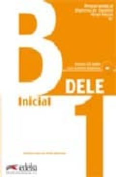 Valentifaineros20015.es Dele Inicial B1: Libro De Preparacion Al Diploma De Español Nivel Inicial B1 Image
