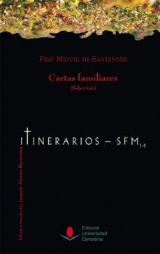 Descarga gratuita de pdf y ebooks. CARTAS FAMILIARES (SELECCIÓN) (Spanish Edition) 9788481029062 de FRAY MIGUEL DE SANTANDER