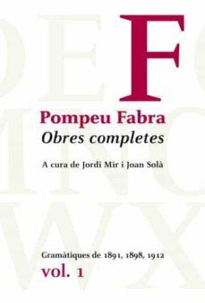 Concursopiedraspreciosas.es Obres Completes De Pompeu Fabra 1: Gramatiques De 1891, 1898, 191 2 Image