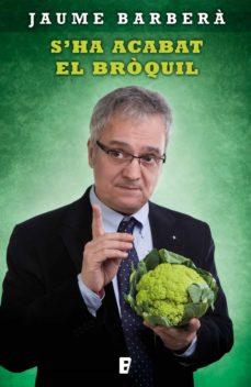 s'ha acabt el bròquil (ebook)-jaume barbera-9788490194362