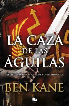 Online ebooks gratuitos en pdf para descargar LA CAZA DE LAS AGUILAS (AGUILAS DE ROMA 2) de BEN KANE 9788490706862 (Spanish Edition) PDB PDF