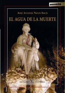 Libros descargables completos EL AGUA DE LA MUERTE de JOSE ANTONIO NIETO SOLIS in Spanish  9788490740262