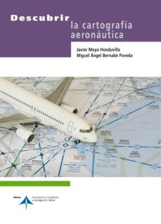 descubrir la cartografia aeronautica-javier moya-miguel angel bernabe-9788492499762