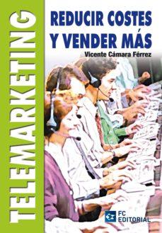 Descargar TELEMARKETING, REDUCIR COSTES Y VENDER MAS gratis pdf - leer online