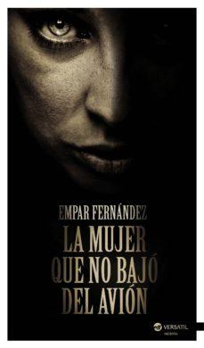 Descargando libros gratis para mi kindle LA MUJER QUE NO BAJO DEL AVION PDF de EMPAR FERNANDEZ 9788492929962 (Literatura española)