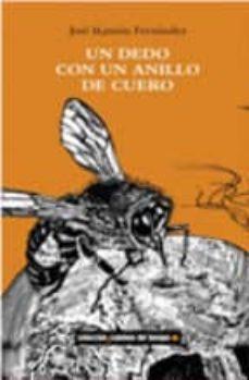 Descargar libro real pdf gratis UN DEDO CON UN ANILLO DE CUERO de JOSE RAMON FERNANDEZ (Literatura española) 9788493670962