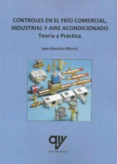 Descargar libros en línea nook CONTROLES EN EL FRÍO COMERCIAL, INDUSTRIAL Y AIRE ACONDICIONADO. TEORÍA Y PRÁCTICA 9788494555862