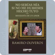 no serias mia si no me hubieses hecho tuyo: biografia de un amor-ramiro oliveros-9788494737862