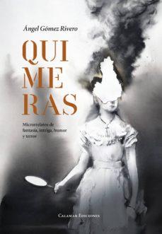 Descargar libro de google book QUIMERAS: MICRORRELATOS DE FANTASÍA, INTRIGA, HUMOR Y TERROR