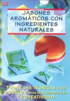 jabones aromaticos con ingredientes naturales: todas las tecnicas y 59 modelos para que desarrolles tu creatividad-annete kunkel-9788496365162