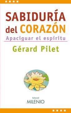 Descargar libros electrónicos gratis. SABIDURIA DEL CORAZON: APACIGUAR EL ESPIRITU 9788497432962  de GERARD PILET
