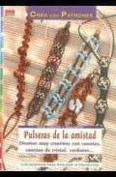 Fácil descarga de libros en español. PULSERAS DE LA AMISTAD; DISEÑOS MUY CREATIVOS CON CUENTAS, CUENTA S DE CRISTAL, CORDONES (SERIE CUENTAS Y ABALORIOS); CON GRAFICAS PARA REALIZAR 18 PROYECTOS